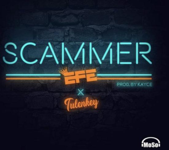 Efe – Scammer ft. Tulenkey