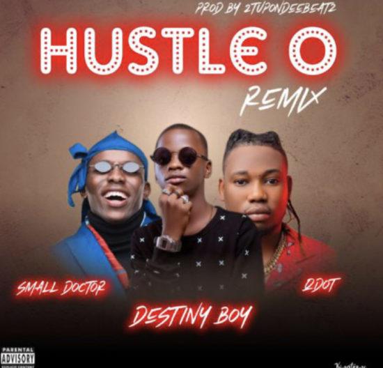 Destiny Boy – Hustle O Remix ft. Qdot & Small Doctor