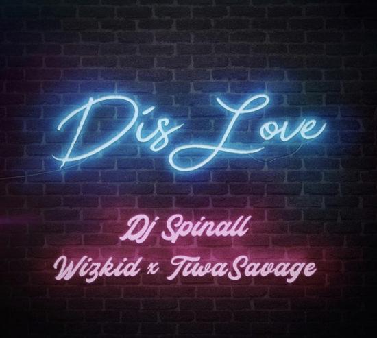 DJ Spinall – Dis Love Ft. Wizkid, Tiwa Savage