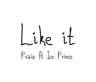 Praiz-E28093-Like-It-ft.-Ice-Prince