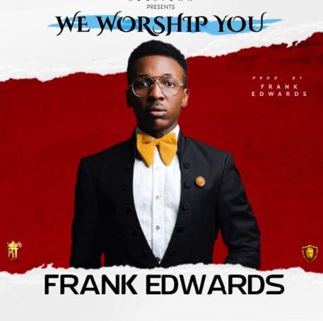 Frank-Edwards-E28093-We-Worship-You-1